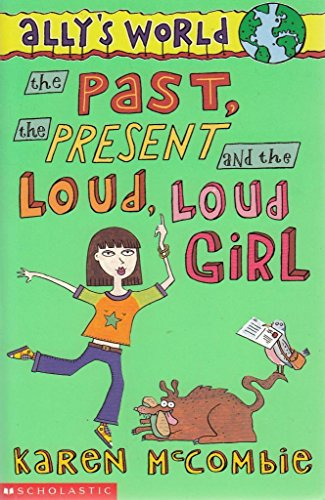 The Past, The Present And The Loud, Loud Girl By Karen McCombie