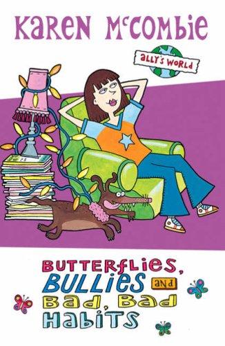 Butterflies, Bullies and Bad, Bad Habits By Karen McCombie