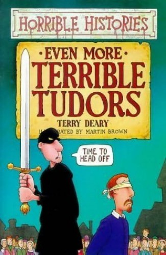 Even More Terrible Tudor By Terry Deary