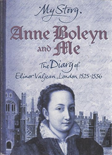 Anne Boleyn and Me: The Diary of Elinor Valjean, London 1525-1536 (My Story) By Alison Prince