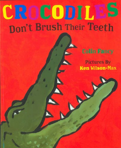 Crocodiles Don't Brush Their Teeth By Colin Fancy