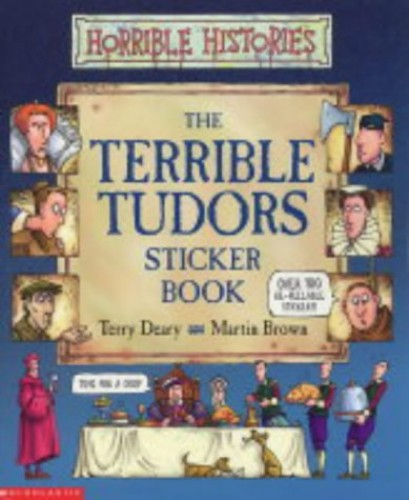 Terrible Tudors Sticker Book By Terry Deary