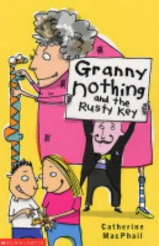 Granny Nothing and the Rusty Key By Catherine MacPhail