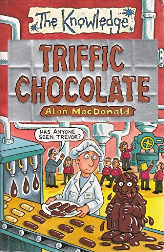 Triffic Chocolate Knowledge By Alan MacDonald