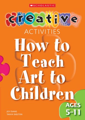 How to Teach Art to Children - Ages 5-11 By Joy Evans