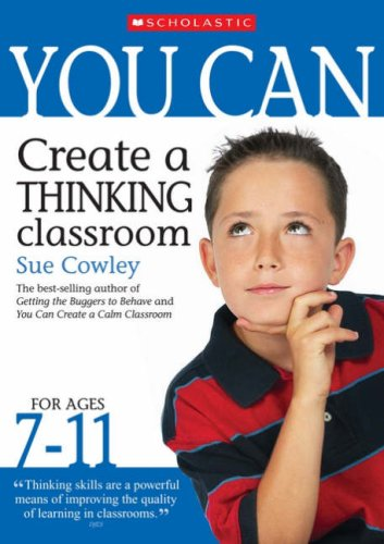 You Can Create a Thinking Classroom for Ages 7-11 By Sue Cowley