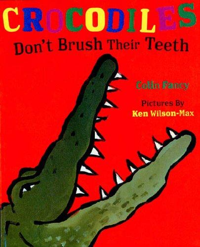 Crocodiles Don't Brush Their Teeth By Colin Fancy