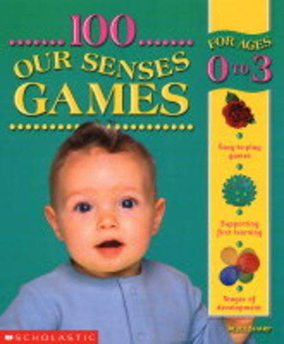 100 Our Senses Games 0-3 (100 Learning Games) By Alice Sharp