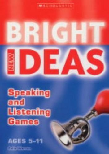 Speaking and Listening Games (New Bright Ideas) By Celia Warren