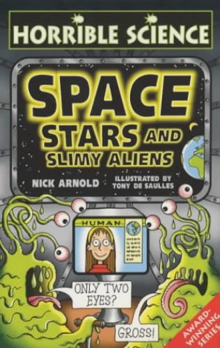 Space, Stars and Slimy Aliens By Nick Arnold