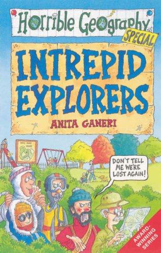 Intrepid Explorers (Horrible Geography) By Anita Ganeri