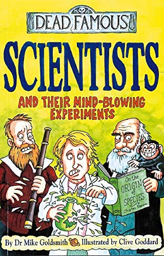 Scientists and Their Mind-blowing Experiments By Dr. Mike Goldsmith