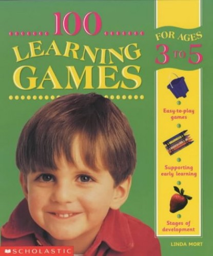 100 Learning Games for 3-5 Years By Linda Mort