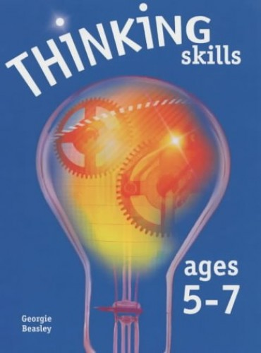 Thinking Skills Ages 5-7 by Georgie Beasley