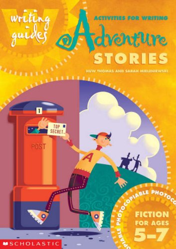 Activities for Writing Adventure Stories for 5-7 By Huw Thomas