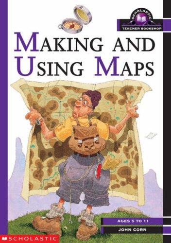 Making and Using Maps KS1 and KS2 By John Corn