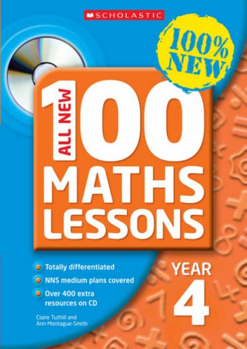 All New 100 Maths Lessons Year 4 by Ann Montague-Smith