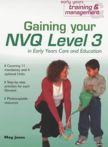 Gaining Your NVQ Level 3 (Early Years Training and Management) by Meg Jones