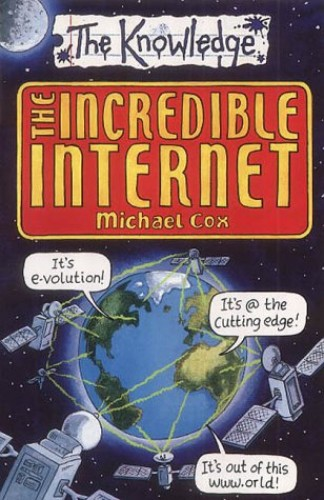 The Incredible Internet By Michael Cox