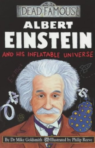 Albert Einstein and His Inflatable Universe By Dr. Mike Goldsmith