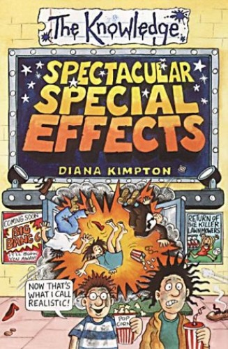 Spectacular Special Effects (The Knowledge) By Diana Kimpton