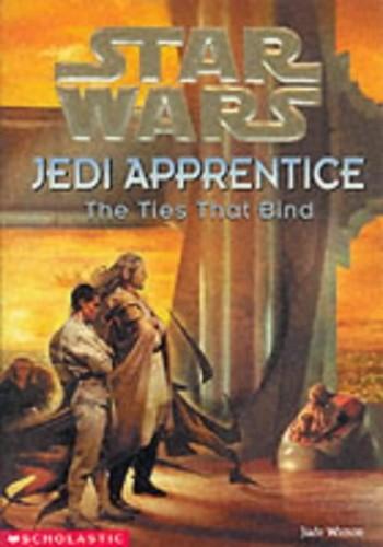 Ties That Bind (Star Wars: Jedi Apprentice, Book 14) By Jude Watson