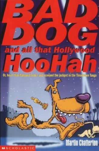 Bad Dog and All That Hollywood Hoohah By Martin Chatterton