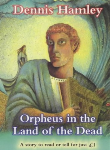 Orpheus in The Land of the Dead By Dennis Hamley