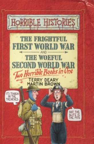 Frightful First World War The Frightful First World War: AND Woeful Second World War By Terry Deary