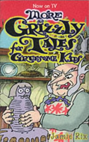 More Grizzly Tales for Gruesome Kids By Jamie Rix