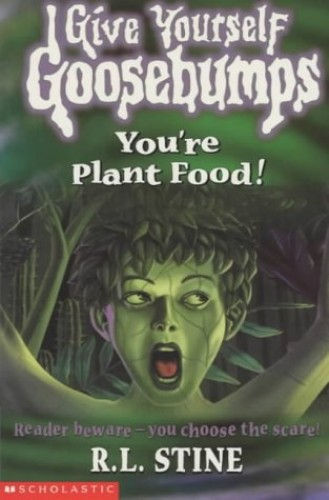 You're Plant Food! (Give Yourself Goosebumps) by R. L. Stine
