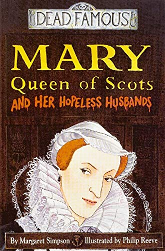 Mary Queen of Scots and Her Hopeless Husbands By Margaret Simpson