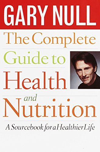 Complete Guide to Health By Gary Null, Ph.D.