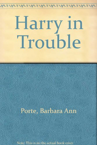Harry in Trouble By Barbara Ann Porte