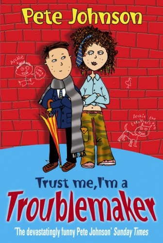 Trust Me, I'm A Troublemaker By Pete Johnson