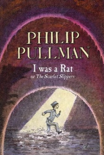 I Was a Rat!: Or, the Scarlet slippers by Philip Pullman