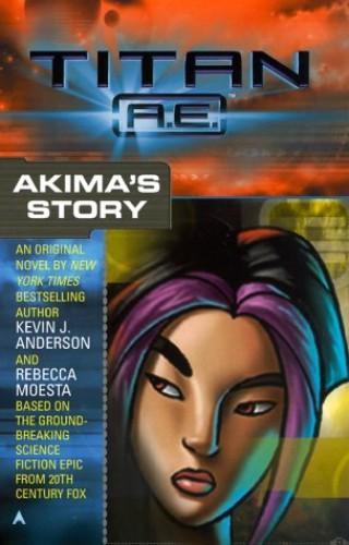 Titan Ae: Akima's Story By Kevin J. Anderson