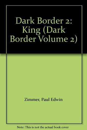 Dark Border 2: King By Paul Edwin Zimmer