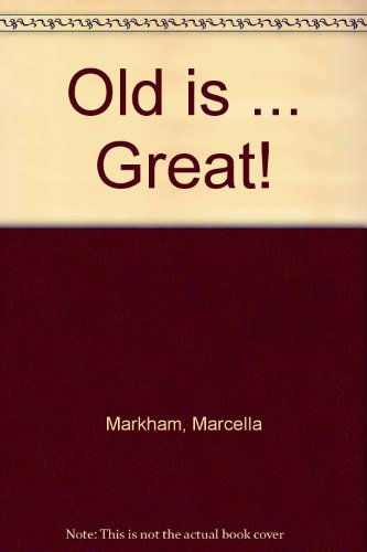 Old is ... Great! By Marcella Markham