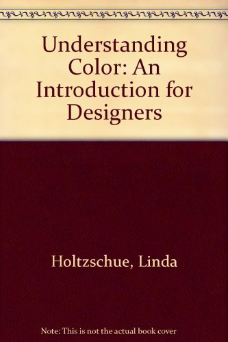 Understanding Color: An Introduction for Designers By Linda Holtzschue