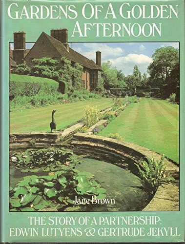 Gardens of a Golden Afternoon: The Story of a Partnership, Edwin Lutyens & Gertrude Jekyll By Jane Brown
