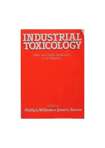 Industrial Toxicology: Safety and Health Applications in the Workplace By J.L. Burson
