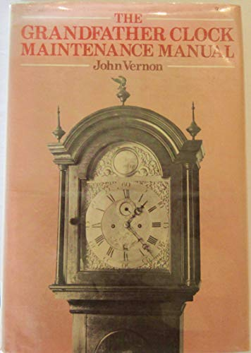 The grandfather clock maintenance manual / John Vernon ; [drawings by A. Blackbourn, photographs by W. Payne] By John (1904-) Vernon