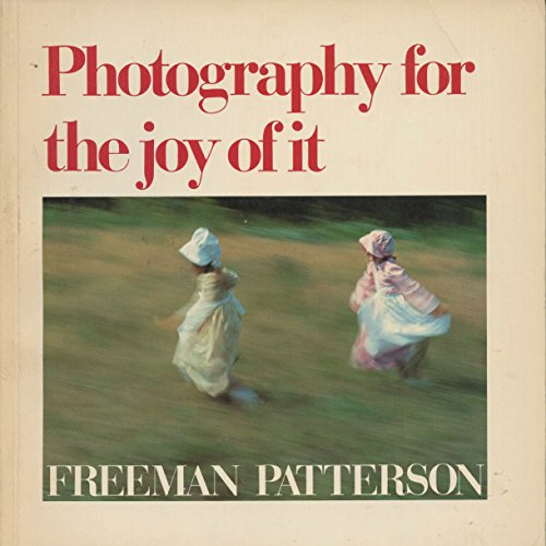 Photography for the Joy of it By Freeman Patterson