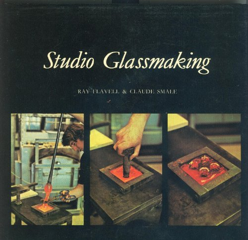Studio Glass Making By Ray Flavell
