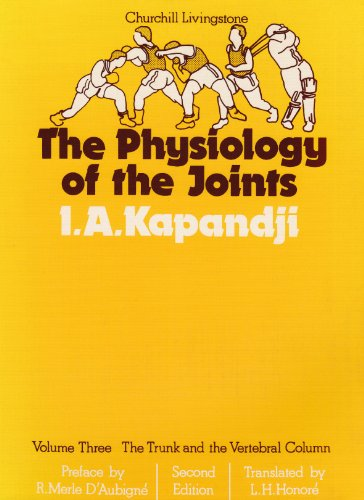 The Physiology of the Joints: The Trunk and the Vertebral Column, Volume 3: Annotated Diagrams of the Mechanics of the Human Joints: The Trunk and the Vertebral Column v. 3 (Trunk & Vertebral Column) By I. A. Kapandji