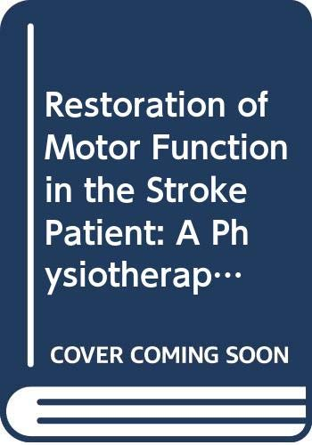 Restoration of Motor Function in the Stroke Patient: A Physiotherapist's Approach By Margaret Johnstone
