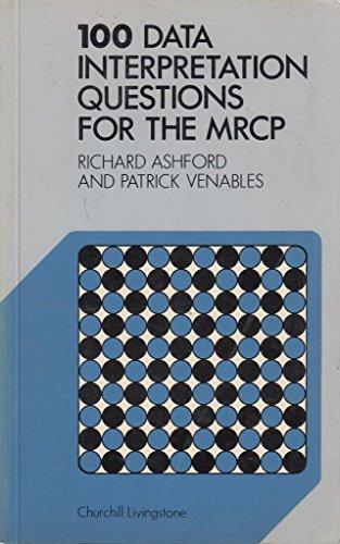 100 Data Interpretation Questions for the M.R.C.P. By R. Ashford