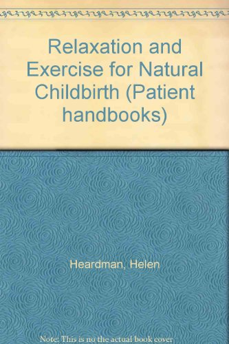 Relaxation and Exercise for Natural Childbirth By Helen Heardman
