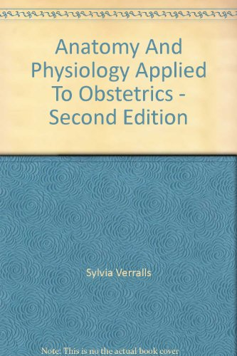 Anatomy and Physiology Applied to Obstetrics By Sylvia Verralls